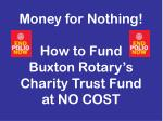 Money for Nothing! How to Fund  Buxton Rotary's Charity Trust Fund at NO COST
