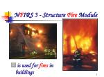 N F IRS 3 - Structure  Fire  Module