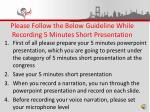 Please Follow the Below Guideline While Recording 5 Minutes Short Presentation
