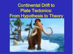 Continental Drift to Plate Tectonics:  From Hypothesis to Theory