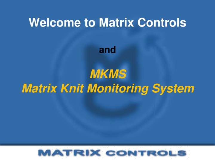 welcome to matrix controls and mkms matrix knit monitoring system n.