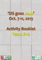 ' SIS goes  MaD ' Oct. 7-11, 2013 Activity Booklet Years 8-10