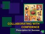 COLLABORATING WITH CONFIDENCE Prescription for Success