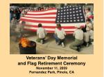 Veterans' Day Memorial and Flag Retirement Ceremony November 11, 2009 Fernandez Park, Pinole, CA