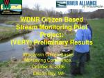 WDNR Citizen Based Stream Monitoring Pilot Project: (VERY) Preliminary Results