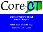 State of Connecticut Core-CT Project HRMS Users Group Meeting September 12 & 13, 2006