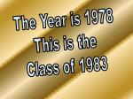 The Year is 1978 This is the Class of 1983