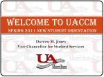 Welcome to UACCM SPRING 2011 new STUDENT ORIENTATION