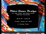 Video Game Design for High School and Middle School Business Technology 10:35 AM - 11:30 AM