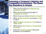 Assessing a Company's Industry and Competitive Environment: The Seven Key Questions to Answer