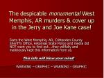 The despicable  monumental  West Memphis, AR murders & cover up in the Jerry and Joe Kane case!