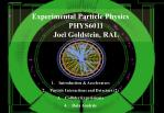 Experimental Particle Physics PHYS6011 Joel Goldstein, RAL