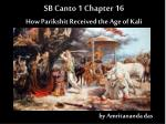SB Canto 1 Chapter 16 How Parikshit Received the Age of Kali