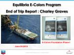 Equilibria  E-Colors Program End of Trip  Report : Charley Graves