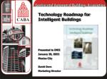 Technology Roadmap for Intelligent Buildings Presented to IMEI January 28, 2003 Mexico City