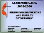 """Leadership U.M.C. 2005-2006 """"STRENGTHENING THE HOME AND STABILITY OF THE FAMILY"""""""