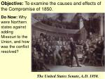 Objective: To examine the causes and effects of the Compromise of 1850.