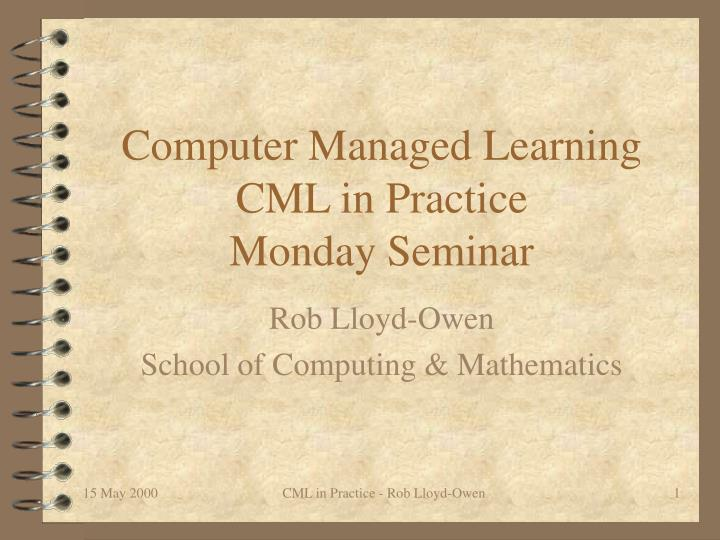 computer managed learning cml in practice monday seminar n.