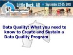Data Quality: What you need to know to Create and Sustain a Data Quality Program