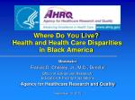 Where Do You Live? Health and Health Care Disparities in Black America
