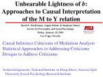 Unbearable Lightness of  b : Approaches to Causal Interpretation  of the M to Y relation