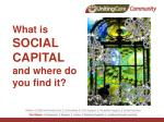 What is SOCIAL CAPITAL and where do you find it?