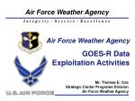 Air Force Weather Agency GOES-R Data  Exploitation Activities