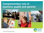 Complementary role of teachers, pupils and parents