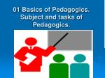 01 Basics of Pedagogics. Subject and tasks of Pedagogics.