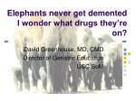 Elephants never get demented I wonder what drugs they're on?