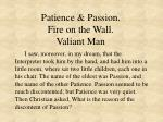 Patience & Passion. Fire on the Wall. Valiant Man
