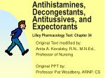 Antihistamines, Decongestants, Antitussives, and Expectorants Lilley Pharmacology Text: Chapter 34