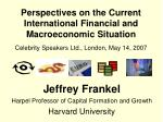 Jeffrey Frankel Harpel Professor of Capital Formation and Growth Harvard University