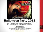 Halloween Party 2014 in Gastown Vancouver BC
