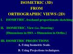 ISOMETRIC (3D)  FROM  ORTHOGRAPHIC VIEWS (2D)