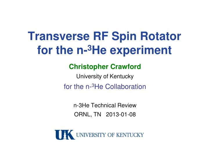 transverse rf spin rotator for the n 3 he experiment n.