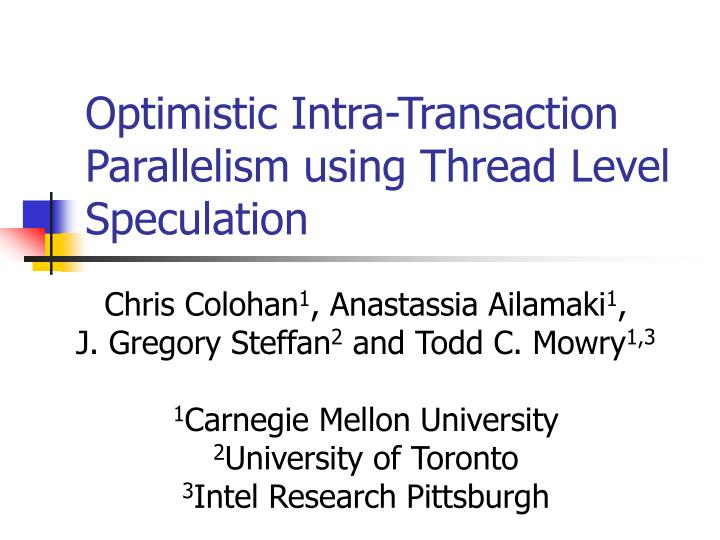 optimistic intra transaction parallelism using thread level speculation n.