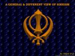 A GENERAL & DIFFERENT VIEW OF SIKHISM