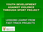 YOUTH DEVELOPMENT AGAINST VIOLENCE  THROUGH SPORT PROJECT