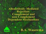 Alloantibody-Mediated Rejection: Complement and non-Complement Dependent Mechanisms