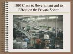 1010 Class 6: Government and its Effect on the Private Sector