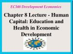Chapter 8 Lecture - Human Capital: Education and Health in Economic Development