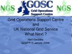 Grid Operations Support Centre and UK National Grid Service What Next ?