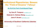 """Institutional Repositories: Beware the """"Field of Dreams"""" Fallacy!"""
