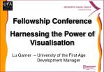 Fellowship Conference Harnessing the Power of Visualisation