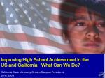 Improving High School Achievement in the US and California:  What Can We Do?