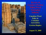 Review of Canada's Wooden Pallet/ Wood Packaging Industry