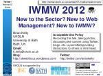 IWMW 2012 New to the Sector? New to Web Management? New to IWMW?
