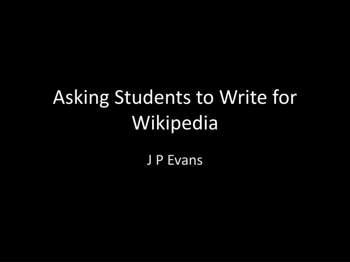 asking students to write for wikipedia n.