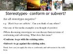Stereotypes- conform or subvert?
